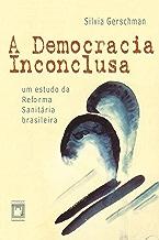 A democracia inconclusa: um estudo da reforma sanitária brasileira (Portuguese Edition)