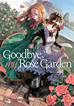 Goodbye, My Rose Garden Vol. 1 (Goodbye, My Rose Garden, 1)