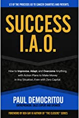 Success I.A.O: How to Improvise, Adapt, and Overcome Anything with Action Plans to Make Money in Any Situation, Even with Zero Capital Kindle Edition