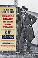 The Man Who Saved the Union: Ulysses Grant in War and Peace Kindle Edition
