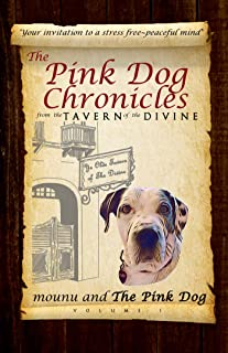 The Pink Dog Chronicles from The Tavern of The Divine: Your Invitation to a Stress-Free Peaceful Mind