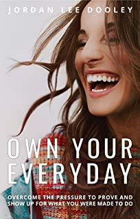 Own Your Everyday: Overcome The Pressure to Prove and Show Up for What You were Made to Do 2019 Hardcover [Jordan Lee Dooley]