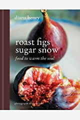 Roast Figs, Sugar Snow: Food to Warm the Soul Kindle Edition
