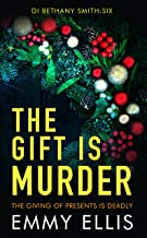The Gift is Murder: THE GIVING OF PRESENTS IS DEADLY (DI Bethany Smith Book 6) (English Edition)