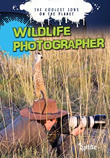 Wildlife Photographer (The Coolest Jobs on the Planet)