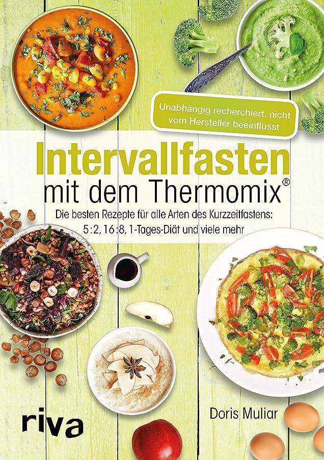 フルーツより多い判決Intervallfasten mit dem Thermomix?: Die besten Rezepte für alle Arten des Kurzzeitfastens: 5:2, 16:8, 1-Tages-Di?t und viele mehr (German Edition)