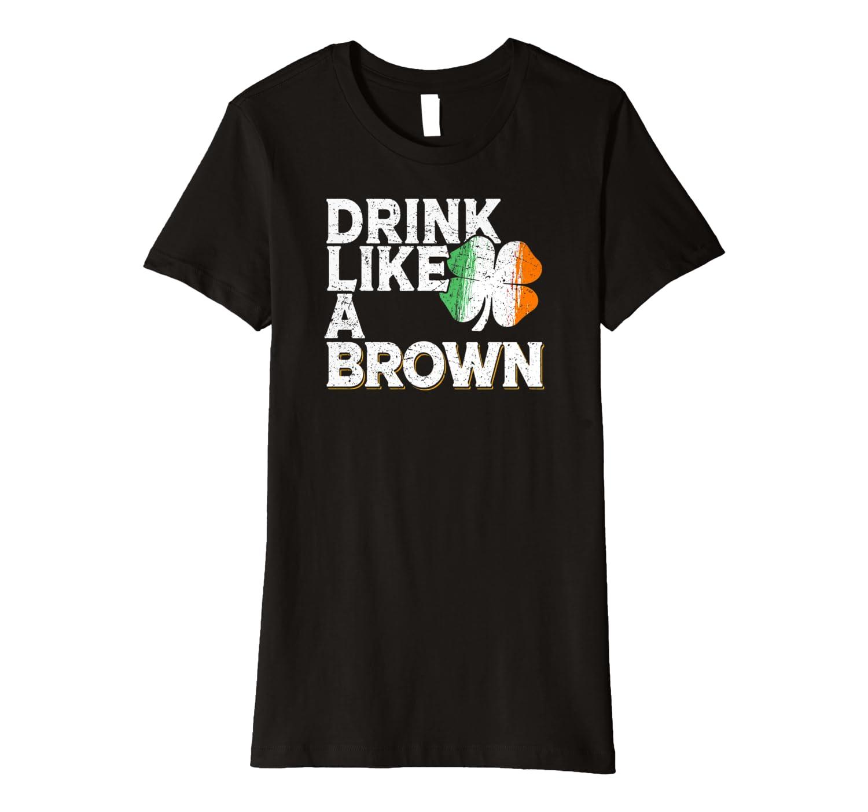 Drink Like a Brown St Patrick's Day Beer Irish Surname Premium T-Shirt-Awarplus