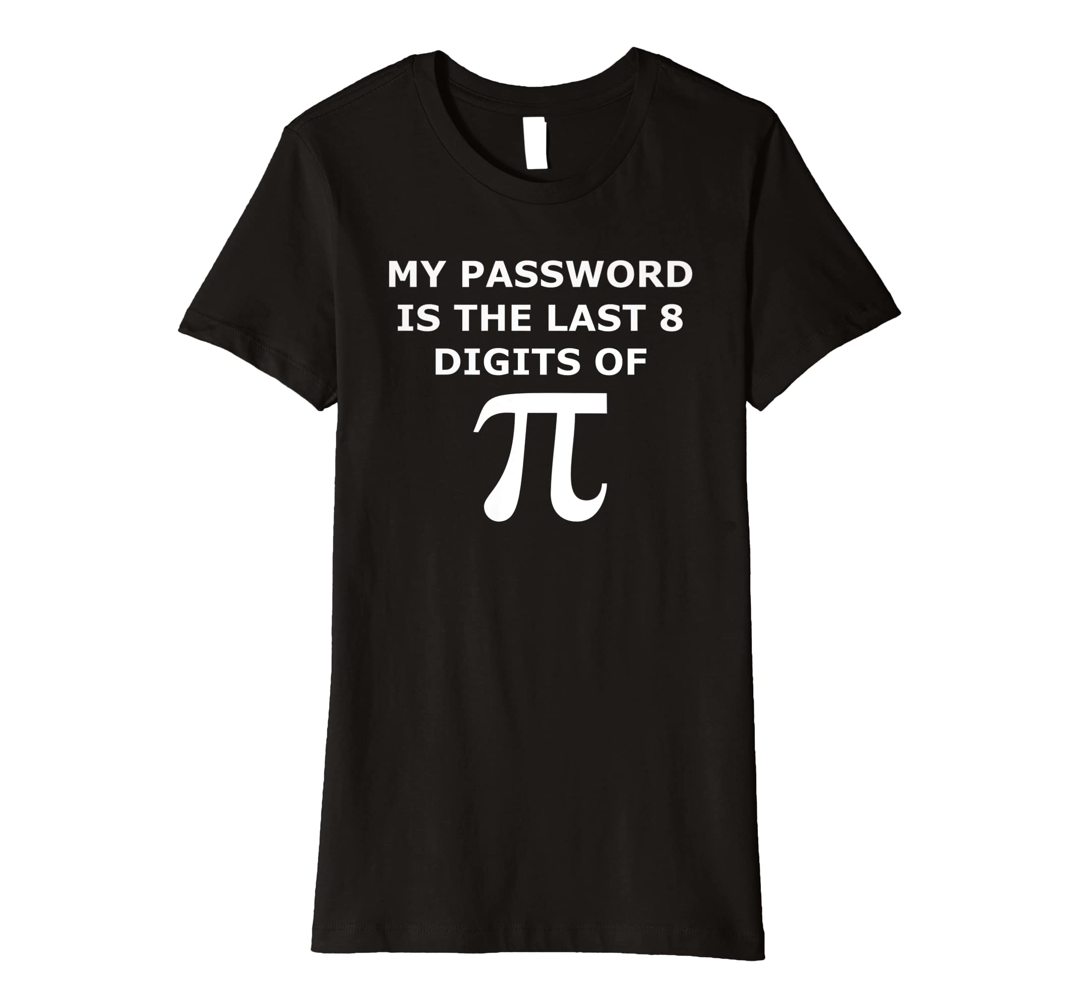 3ea92977c Amazon.com: Funny Pi T Shirt-My Password Is The Last 8 Digits Of Pi-Geek:  Clothing