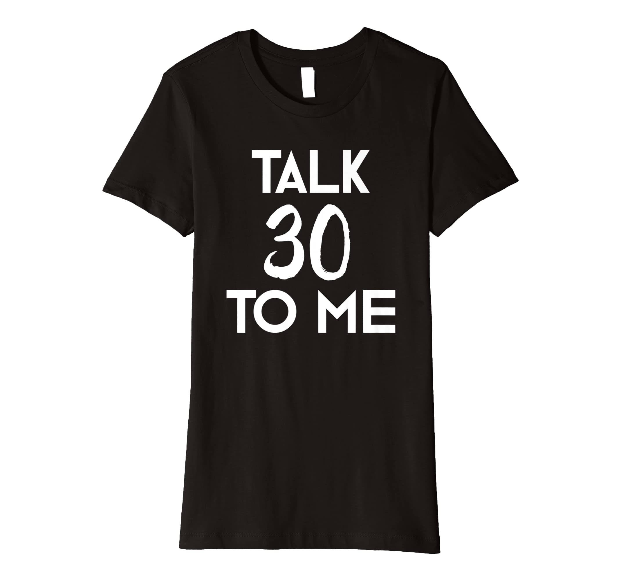 d4c8322c2 Amazon.com: 30th Birthday Gift T-Shirt Funny Talk 30 To Me Tee Him Her:  Clothing