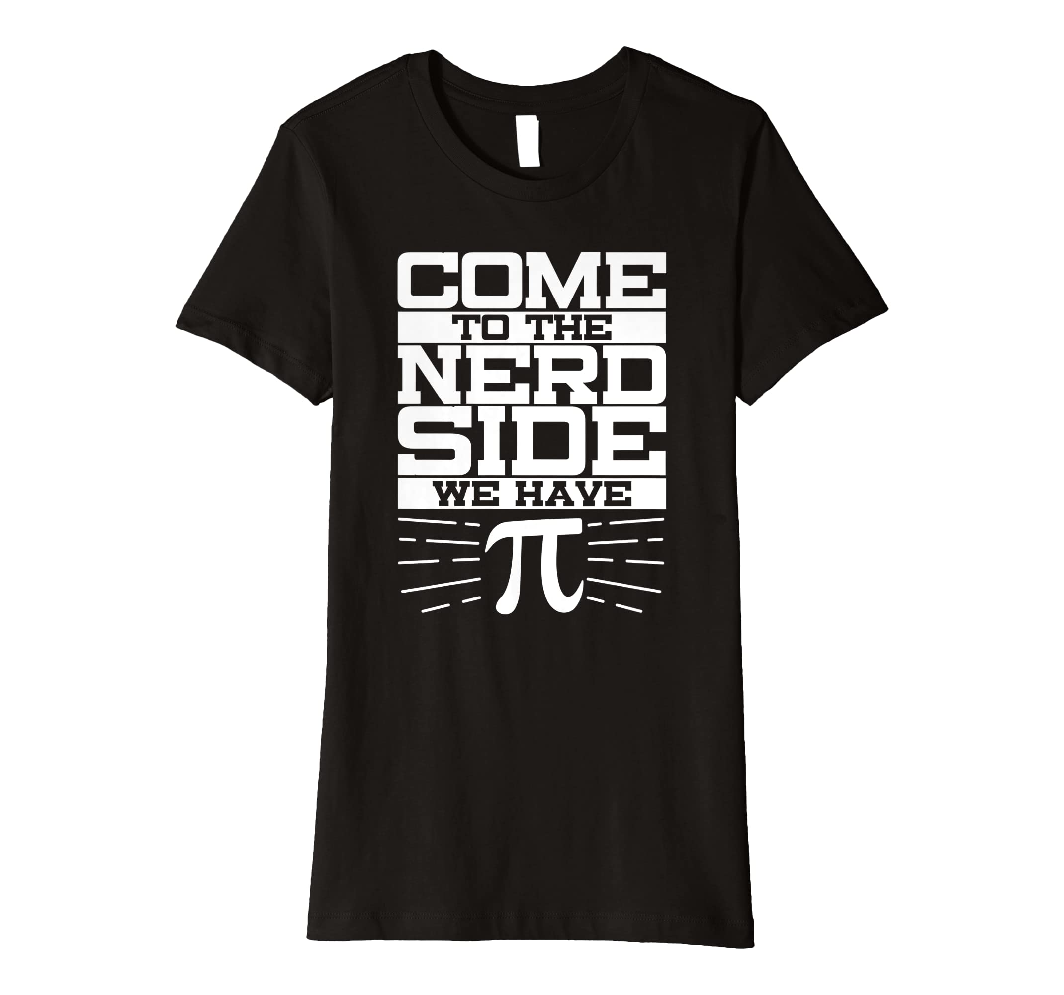 7017112e Amazon.com: Come To The Nerd Side We Have Pi 3.14 Funny Math Geek Shirt:  Clothing