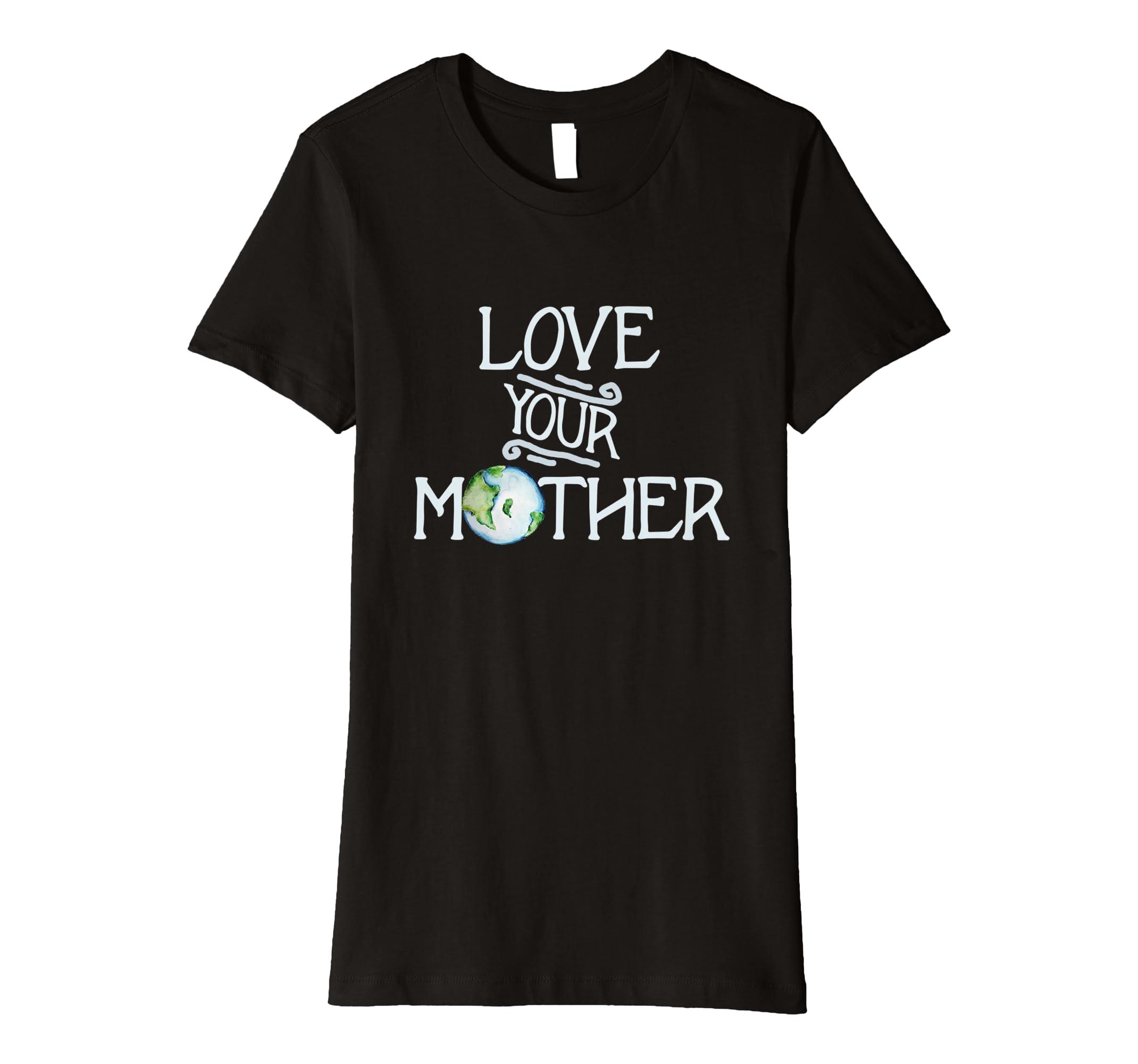 f6b2c81cd Amazon.com: Love your mother earth tee shirts earth day art tee shirts:  Clothing