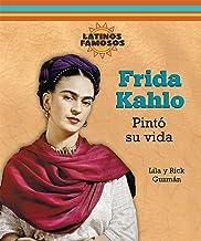 Frida Kahlo: Pinto Su Vida/ Painting Her Life (Latinos Famosos/ Famous Latinos) (Spanish Edition)