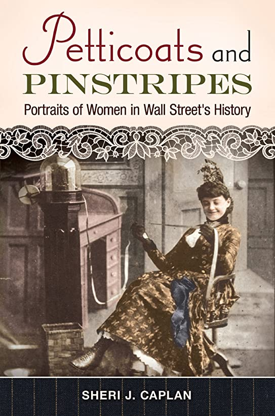 トラフ保証かろうじてPetticoats and Pinstripes: Portraits of Women in Wall Street's History (English Edition)