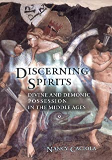 Discerning Spirits: Divine and Demonic Possession in the Middle Ages (Conjunctions of Religion and Power in the Medieval Past)