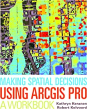 Making Spatial Decisions Using ArcGIS Pro: A Workbook