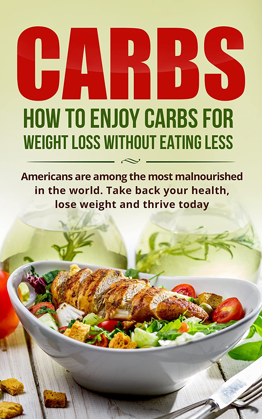 CARBS: How To Enjoy Carbs For Weight Loss Without Eating Less (Weight loss, mindful eating, carbs, low carb, fat loss, cook book, easy cooking,) (English Edition)