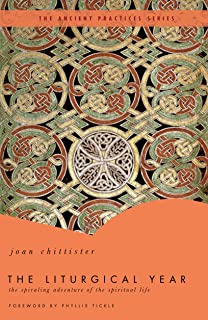 The Liturgical Year: The Spiraling Adventure of the Spiritual Life - The Ancient Practices Series