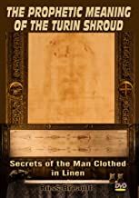 The Prophetic Meaning of the Turin Shroud: Secrets of the Man Clothed In Linen - PLUS Bonus Video