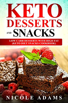 Keto Desserts and Snacks:: Low Carb Desserts with High Fat (Keto Diet Snacks Cookbook)