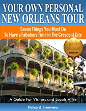 Your Own Personal New Orleans Tour (Travel Guide-2019): Seven Things You Must Do To Have A Fabulous Time In The Crescent City -- A guide for visitors and locals alike
