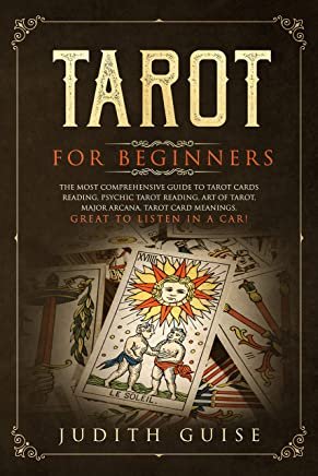 Tarot for Beginners: The Most Comprehensive Guide to Tarot Cards Reading, Psychic Tarot Reading, Art of Tarot, Major Arcana, Tarot Card Meanings, Great to Listen in a Car! (English Edition)