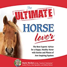 The Ultimate Horse Lover: The Best Experts' Guide for a Happy, Healthy Horse