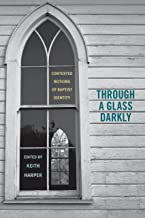 Through a Glass Darkly: Contested Notions of Baptist Identity (Religion & American Culture)