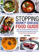 Stopping Kidney Disease Food Guide: A recipe, nutrition and meal planning guide to treat the factors driving the progression of incurable kidney disease