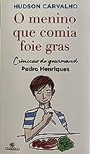 O menino que comia foie gras: Crônicas do gourmand Pedro Henriques
