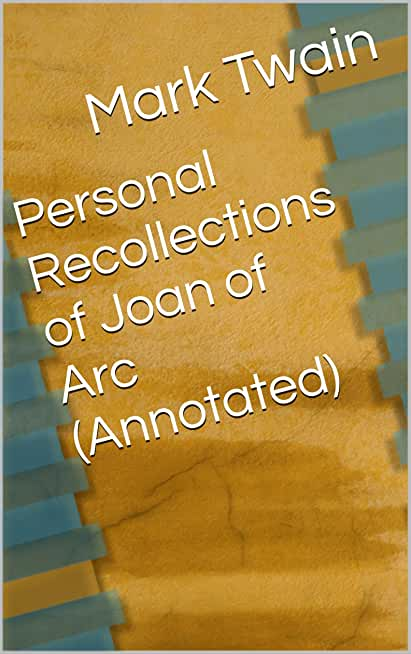 Personal Recollections of Joan of Arc (Annotated)  (English Edition)