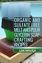 Organic and Sulfate Free Melt and Pour Glycerin Soap Crafting Recipes (English Edition)