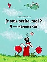 Je suis petite, moi ? Я — маленька?: Un livre d'images pour les enfants (Edition bilingue français-ukrainien) (Un livre in...