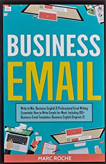 Business Email: Write to Win. Business English & Professional Email Writing Essentials: How to Write Emails for Work, Incl...