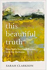 This Beautiful Truth: How God's Goodness Breaks into Our Darkness Kindle Edition