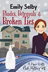 Blades, Betrayals and Broken Ties (Paper Crafts Club Mystery Book 5) Kindle Edition