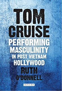 Tom Cruise: Performing Masculinity in Post Vietnam Hollywood (International Library of the Moving Image Book 27) (English Edition)