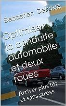 Optimiser la conduite automobile et deux roues: Arriver plus tôt et sans stress (French Edition)