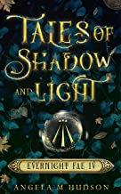 Tales of Shadow and Light (Evernight Fae Book 4)