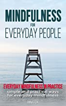 Scaricare Libri Mindfulness for everyday people: EVERYDAY MINDFULNESS IN PRACTICE: Simple and practical ways for everyday mindfulness (English Edition) PDF