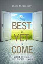 The Best Is Yet to Come: What the Bible Says About Heaven