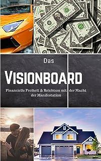 Das Visionboard: Finanzielle Freiheit und Reichtum mit der Macht der Manifestation (Vision Board / Geld und mehr ... ) (German Edition)