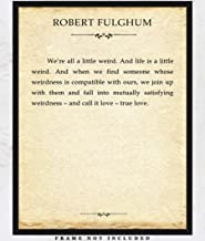 Robert Fulghum We're All a Little Weird… Typography Wall Art Print - Unique Room Decor for Boys, Girls, Men & Women - (11x14) Unframed Picture Great Gift Idea for Book Lovers Under $15
