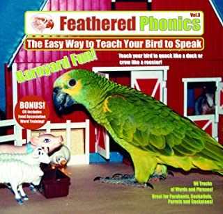 Feathered Phonics The Easy Way To Teach Your Bird To Speak Volume 3: Barnyard Fun! 96 Sound Effects and Words