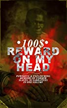 100$ REWARD ON MY HEAD – Powerful & Unflinching Memoirs Of Former Slaves: 28 Narratives in One Volume: With Hundreds of Documented Testimonies & True Life ... Slave Girl, Narrative of Sojourner Truth...