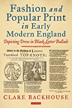 Fashion and Popular Print in Early Modern England: Depicting Dress in Black-Letter Ballads