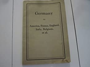 Germany vs. America, France, England, Italy, Belgium, et al.;: Containing a part of material accumulated during a foreign visit in the past summer to France, Belgium, Alsace and England