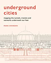 Underground Cities: Mapping the tunnels, transits and networks underneath our feet PDF