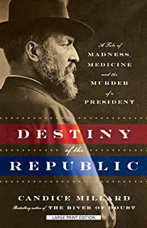 Destiny of the Republic: A Tale of Madness, Medicine, and the Murder of a President