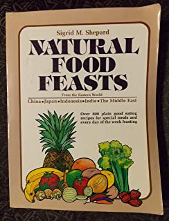 Natural food feasts from the Eastern World: China, Japan, India, Indonesia, the Middle East