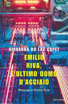 Emilio Riva, lultimo uomo dacciaio